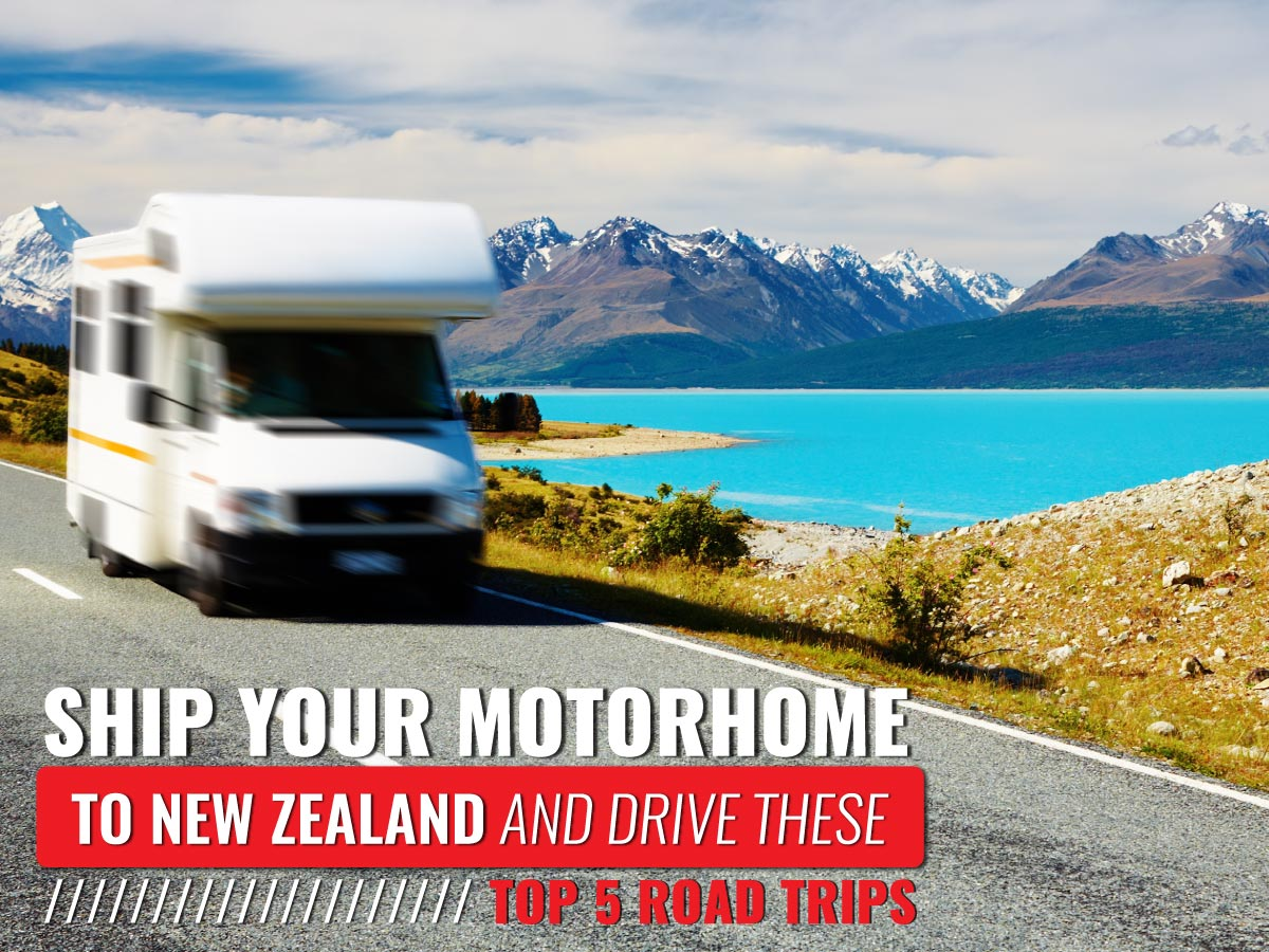 Ship Your Motorhome to New Zealand and Drive These Top 5 Road Trips